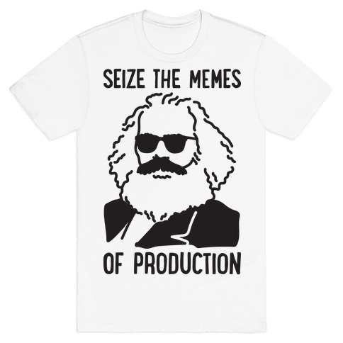 Seize The Memes of Production T-Shirt