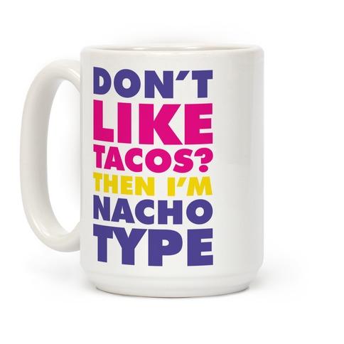 Don't like Tacos? I'm Nacho Type Coffee Mug