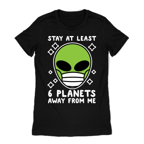 Stay At Least 6 Planets Away From Me Womens T-Shirt