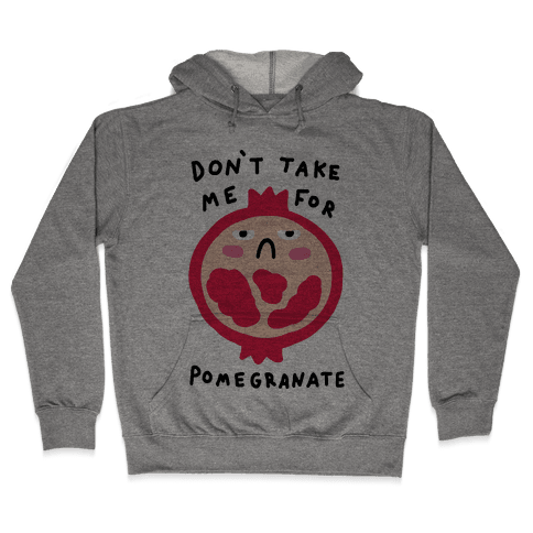 Don't Take Me For Pomegranate Hooded Sweatshirt
