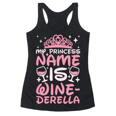 My Princess Name Is Winederella Racerback Tank Top