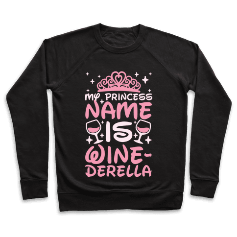 My Princess Name Is Winederella Pullover