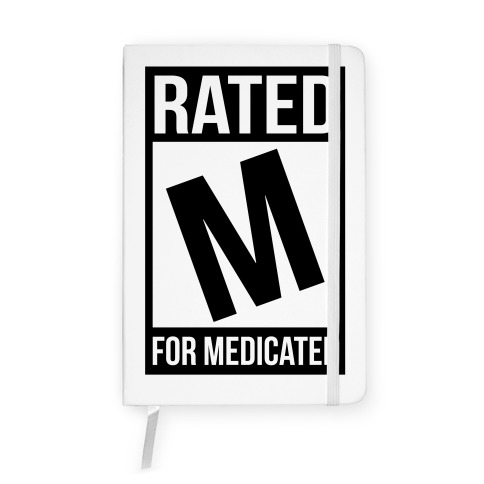 Rated M For Medicated  Notebook