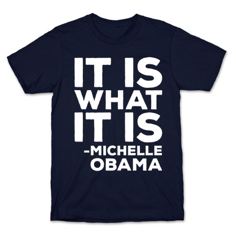 It Is What It Is Michelle Obama White Print T-Shirt