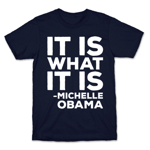 It Is What It Is Michelle Obama White Print Mens/Unisex T-Shirt