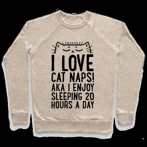 I Love Cat Naps! Aka I Enjoy Sleeping 20 Hours A Day Pullover