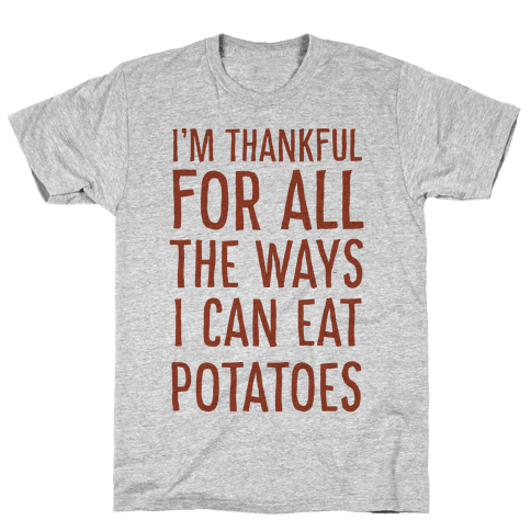 I'm Thankful for All the Ways I Can Eat Potatoes  Mens T-Shirt