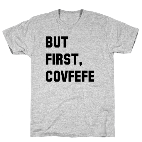 But First, Covfefe Mens T-Shirt
