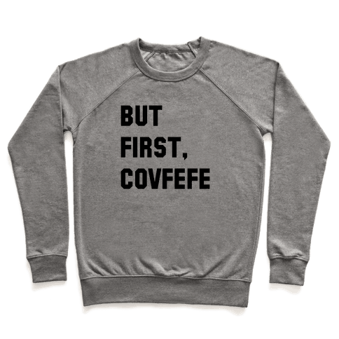 But First, Covfefe Pullover