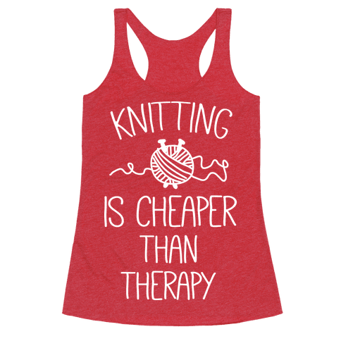 Knitting Is Cheaper Than Therapy Racerback Tank Top