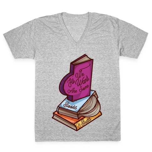 All We Want are Some Books & Butts V-Neck Tee Shirt
