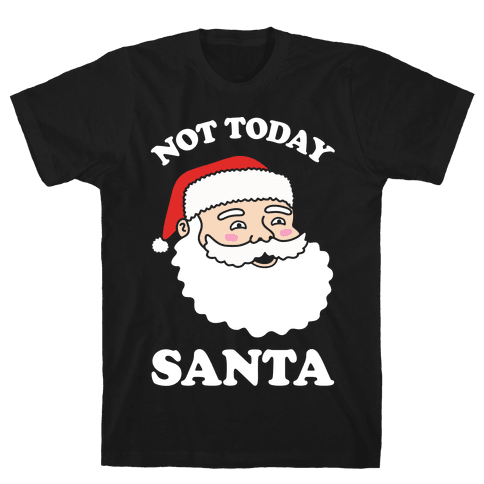 Not Today Santa Mens T-Shirt