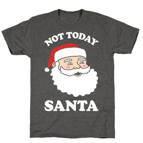 Not Today Santa Mens/Unisex T-Shirt