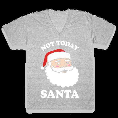 Not Today Santa V-Neck Tee Shirt