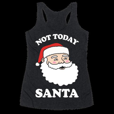Not Today Santa Racerback Tank Top
