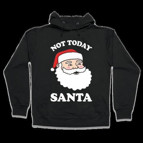 Not Today Santa Hooded Sweatshirt