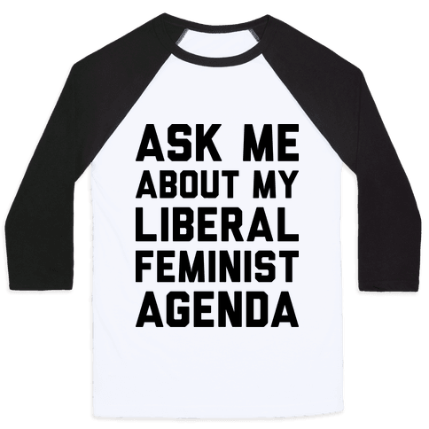 Liberal Feminist Agenda Baseball Tee