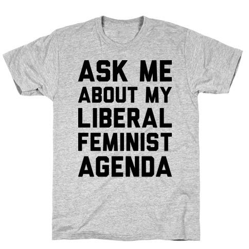 Liberal Feminist Agenda T-Shirt