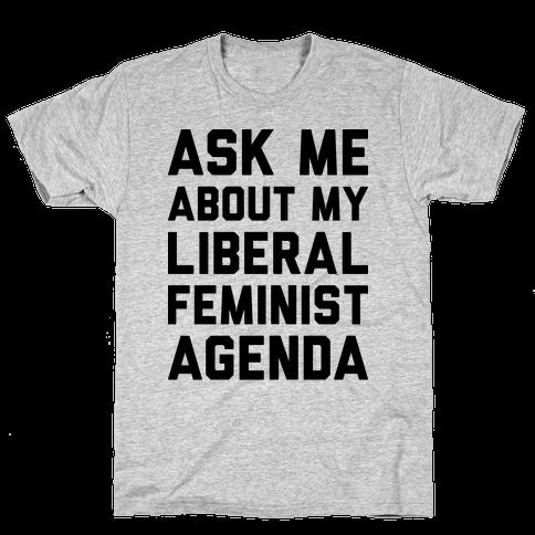 Liberal Feminist Agenda Mens T-Shirt