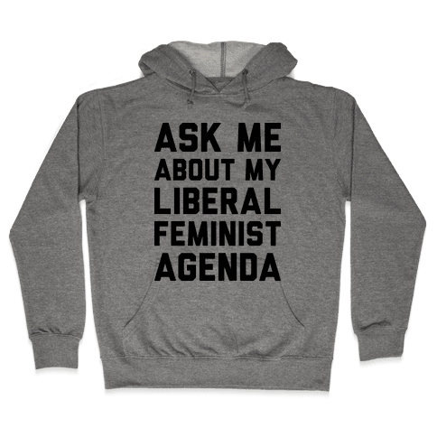 Liberal Feminist Agenda Hooded Sweatshirt