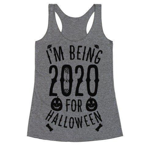 I'm Being 2020 For Halloween Racerback Tank Top
