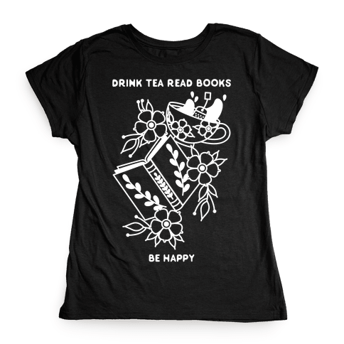 Drink Tea Read Books Be Happy Womens T-Shirt