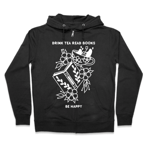 Drink Tea Read Books Be Happy Zip Hoodie