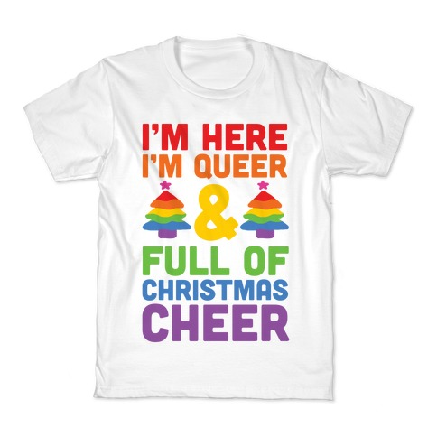 I'm Here I'm Queer And I'm Full Of Christmas Cheer Kids T-Shirt