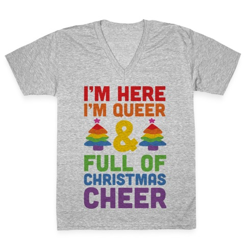 I'm Here I'm Queer And I'm Full Of Christmas Cheer V-Neck Tee Shirt