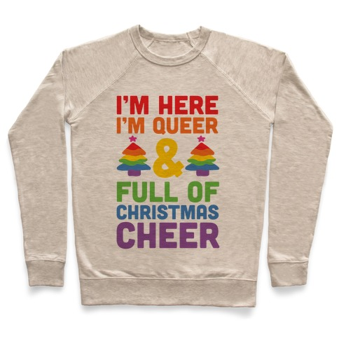I'm Here I'm Queer And I'm Full Of Christmas Cheer Pullover