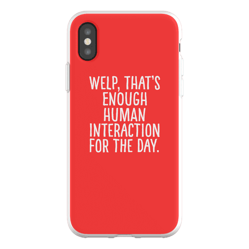 Welp, That's Enough Human Interaction for the Day Phone Flexi-Case