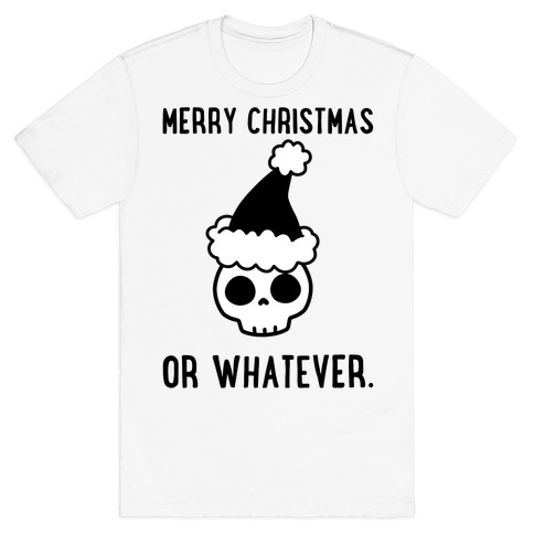 Merry Christmas Or Whatever T-Shirt