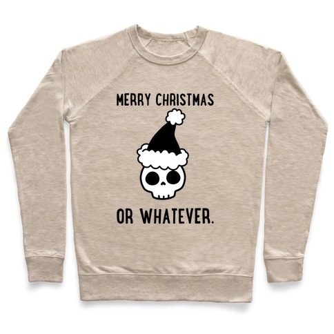 Merry Christmas Or Whatever Pullover
