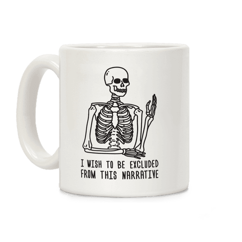 I Wish To Be Excluded From This Narrative Coffee Mug