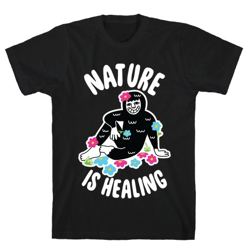 Nature Is Healing (Bigfoot) T-Shirt