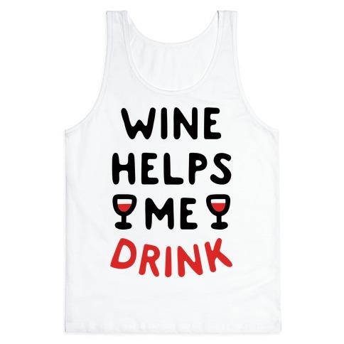 Wine Helps Me Drink Tank Top