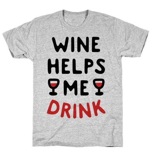 Wine Helps Me Drink T-Shirt