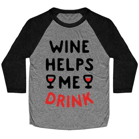 Wine Helps Me Drink Baseball Tee