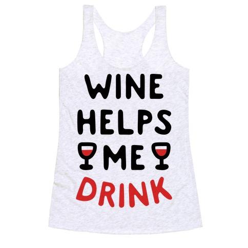 Wine Helps Me Drink Racerback Tank Top