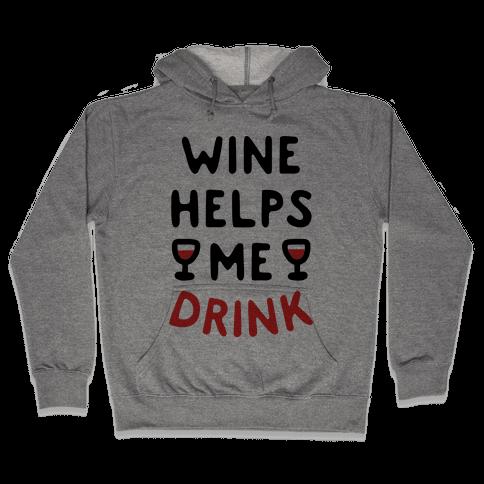 Wine Helps Me Drink Hooded Sweatshirt