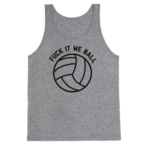 F*** It We Ball (Volleyball) Tank Top