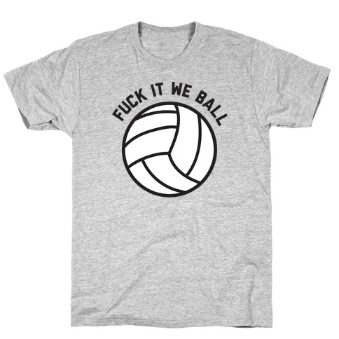 F*** It We Ball (Volleyball) T-Shirt