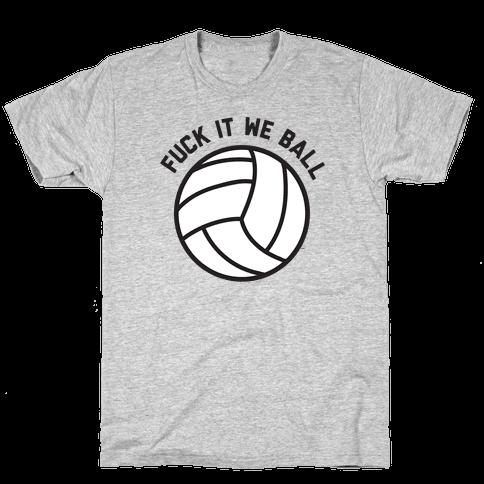 F*** It We Ball (Volleyball) Mens/Unisex T-Shirt