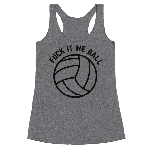 F*** It We Ball (Volleyball) Racerback Tank Top