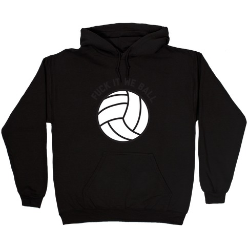 F*** It We Ball (Volleyball) Hooded Sweatshirt