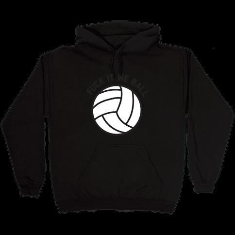 F*** It We Ball (Volleyball) Hooded Sweatshirt