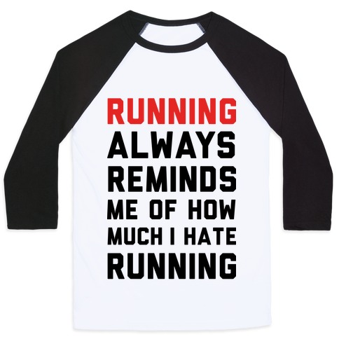 Running Always Reminds Me Of How Much I Hate Running Baseball Tee