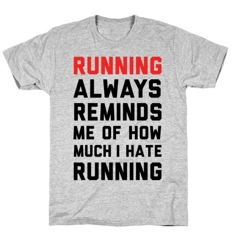 Running Always Reminds Me Of How Much I Hate Running Mens T-Shirt