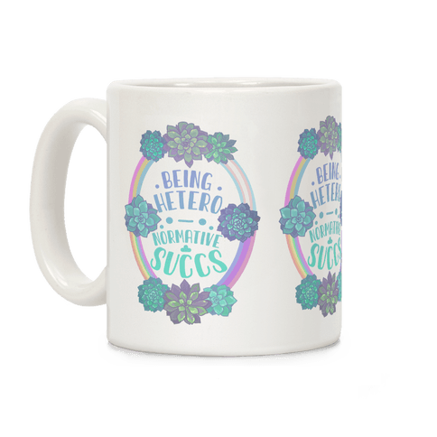 Being Heteronormative Succs Coffee Mug
