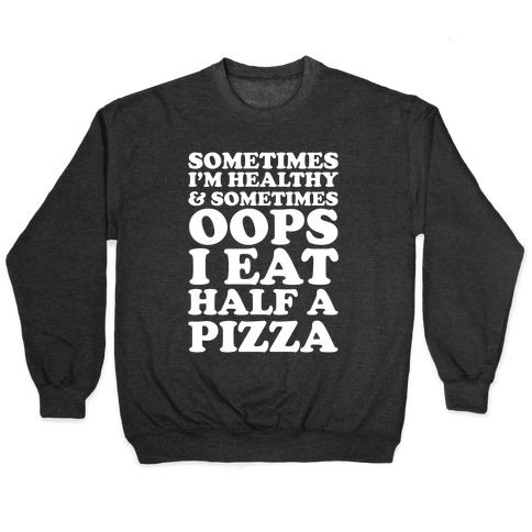 Sometimes I'm Healthy & Sometimes Oops I Eat Half A Pizza Pullover